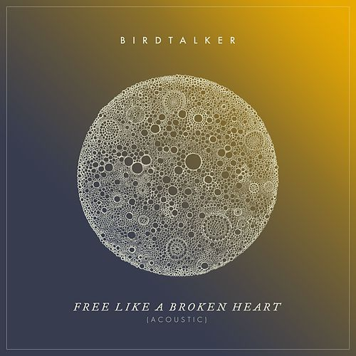 Free Like a Broken Heart (Acoustic) von Birdtalker