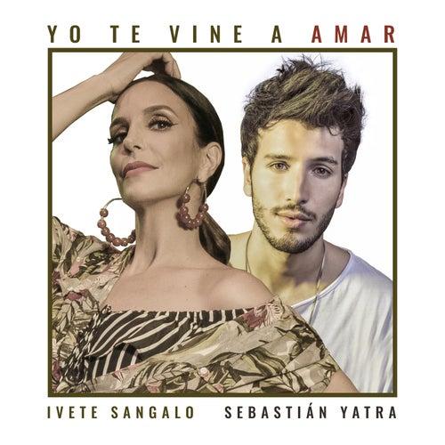 Yo Te Vine A Amar de Ivete Sangalo & Sebastián Yatra