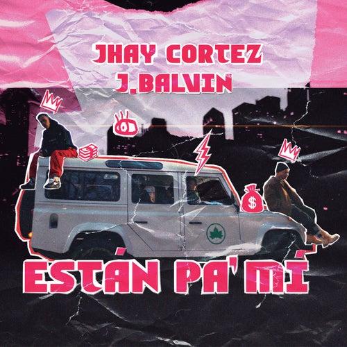 Están Pa´ Mí de Jhay Cortez
