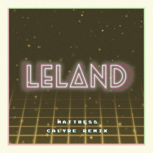 Mattress (Calyre Remix) by Leland