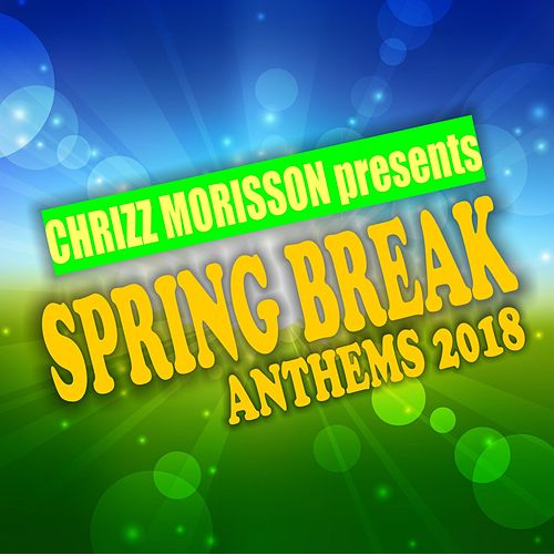 Spring Break Anthems 2018 von Various Artists