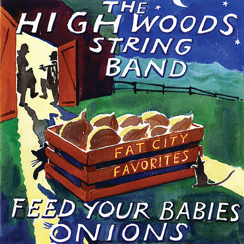 Feed Your Babies Onions: Fat City Favorites (Live) by Highwoods Stringband