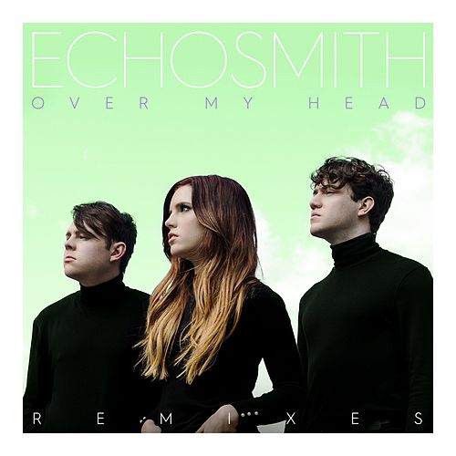 Over My Head (Remixes) von Echosmith