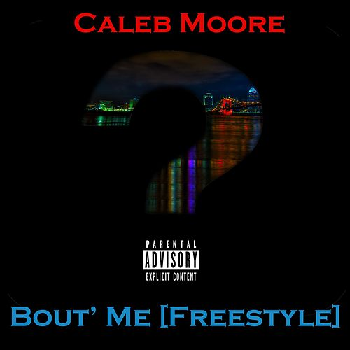 Bout' Me (Freestyle) by Caleb Moore
