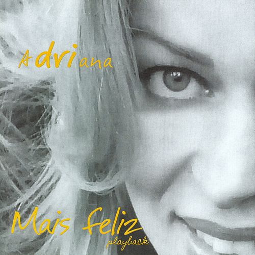 Mais Feliz (Playback Com Coro) de Adriana Arydes