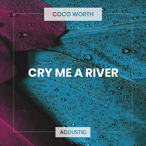 Cry Me a River (Acoustic) de Coco Worth