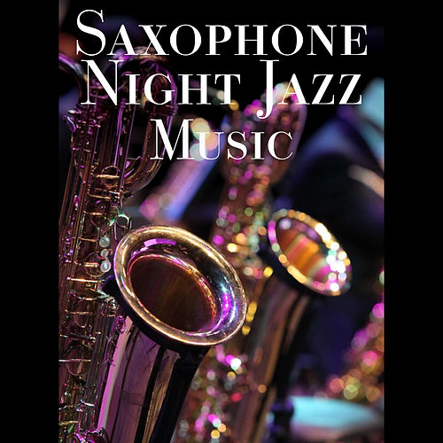Saxophone Night Jazz Music – Chilled Night, Smooth    by Cocktail
