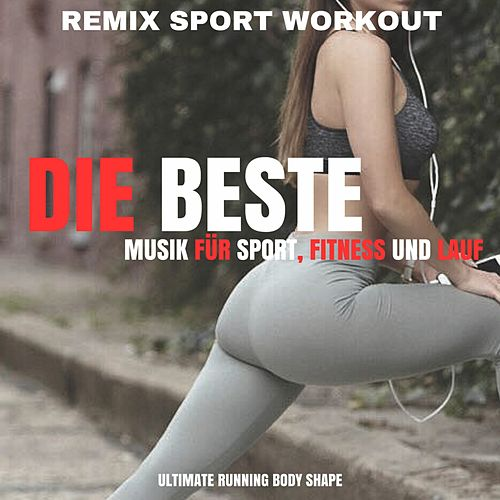 Die beste Musik für Sport, Fitness und Lauf (Ultimate Running Body Shape) by Remix Sport Workout