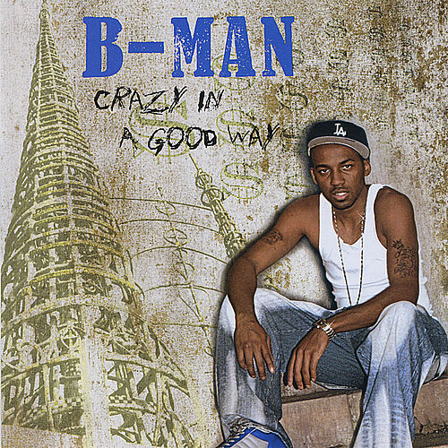 Crazy In a Good Way by B-Man