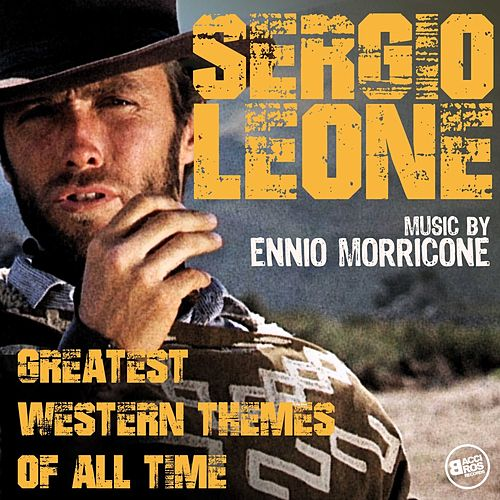 Sergio Leone - Greatest Western Themes of all Time by Ennio Morricone
