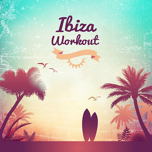 Ibiza Workout von Ibiza Chill Out