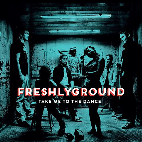 Take Me to the Dance by Freshly Ground