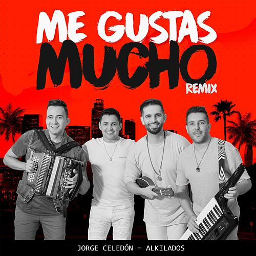 Me Gustas Mucho Remix Feat Alkilados Von Jorge Celedón Aldi Life