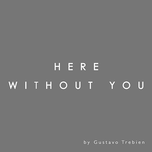 Here Without You de Gustavo Trebien