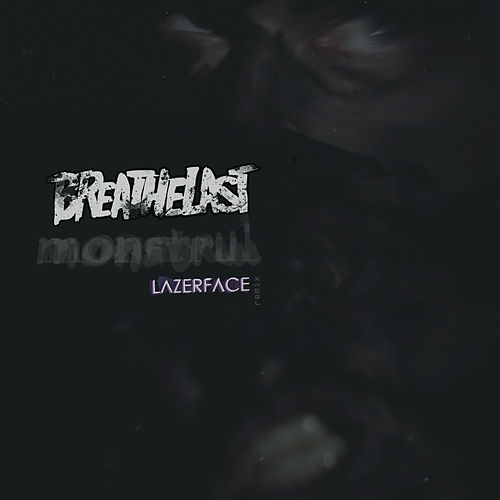 Monstrul (Lazerface Remix) by Breathelast