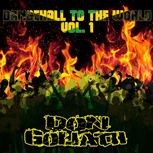 Dancehall to the World, Vol. 1 by Don Goliath