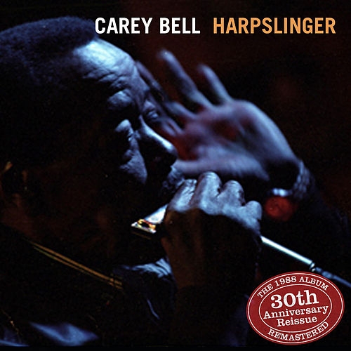 Harpslinger 30th Anniversary Reissue-Complete for the First Time de Carey Bell
