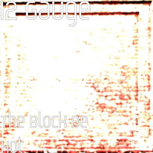 The Block Be Hot de 12 Gauge