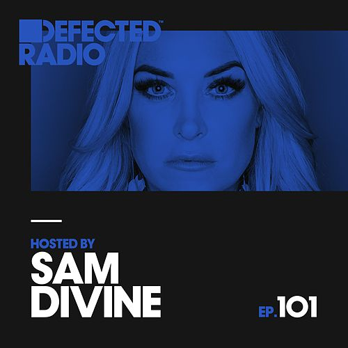 Defected Radio Episode 101 (hosted by Sam Divine) by Various Artists