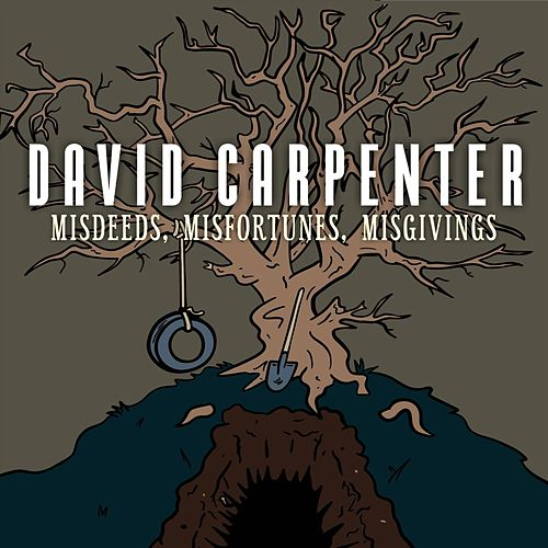Misdeeds, Misfortunes, Misgivings by David Carpenter