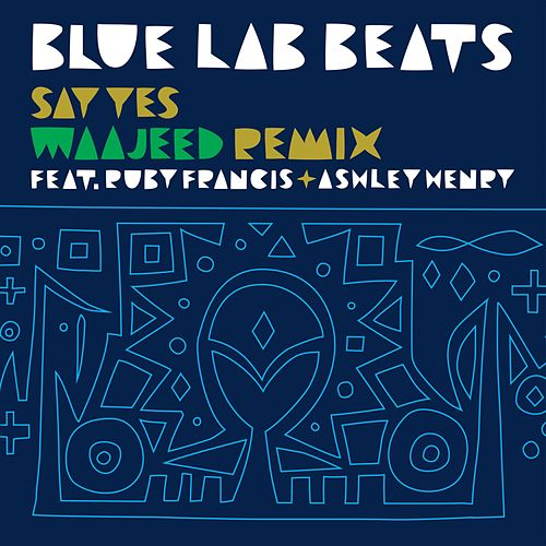 Say Yes (Wajeed Remix) by Blue Lab Beats
