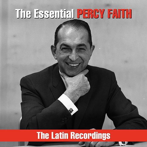 The Essential Percy Faith - The Latin Recordings by Percy Faith