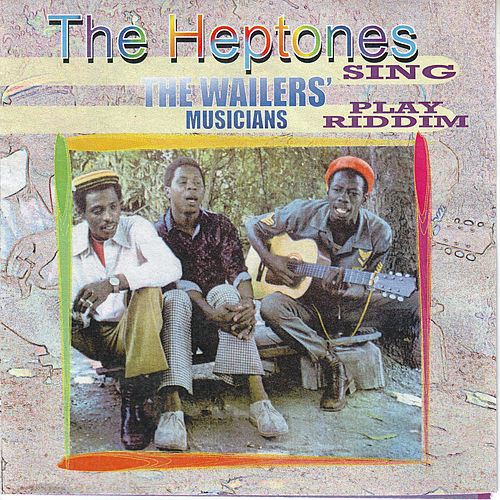 The Heptones Sing, The Wailers' Musicians Play Riddim de The Heptones