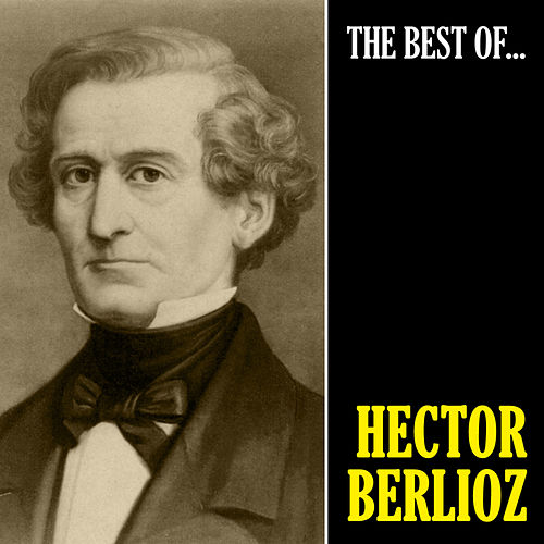The Best of Berlioz (Remastered) von Hector Berlioz