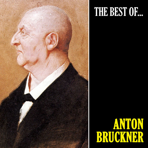 The Best of Bruckner (Remastered) by Anton Bruckner