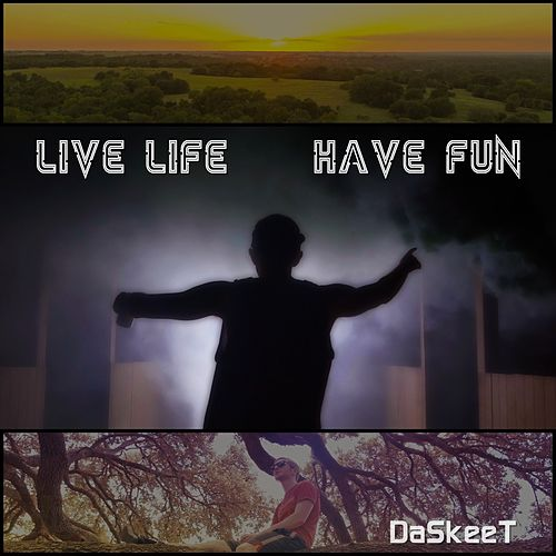 Live Life, Have Fun by DaSkeeT