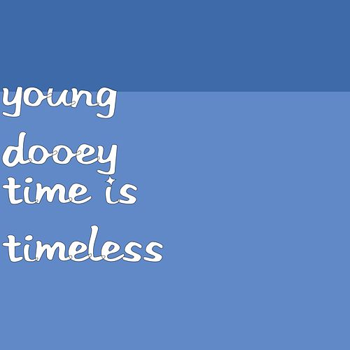 Time Is Timeless by Young Dooey
