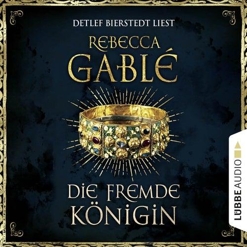 Die fremde Königin - Otto der Große 2 (Ungekürzt) von Rebecca Gablé