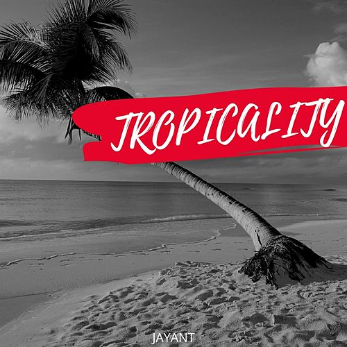 Tropicality de Jay Ant