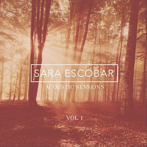 Sesiones Acústicas, Vol. 1 by Sara Escobar