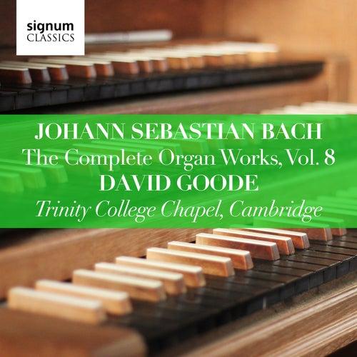 Johann Sebastian Bach: The Complete Organ Works Vol. 8 – Trinity College Chapel, Cambridge de David Goode