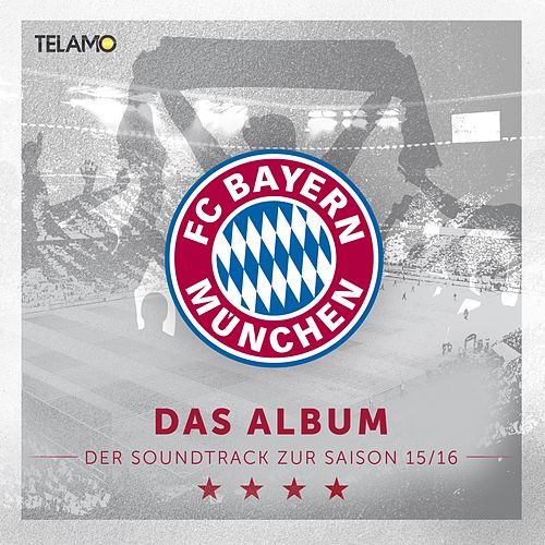 FC Bayern München Presents 'Das Album - Der Soundtrack zur Saison 15/16' de Various Artists