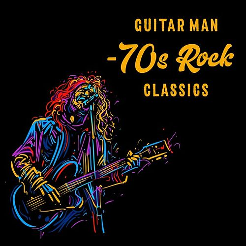 Guitar Man - 70s Rock Classics de Various Artists