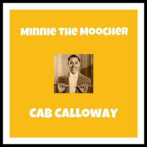 Minnie the Moocher by Cab Calloway