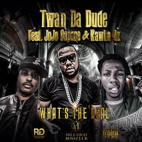 What's the Deal de Twan da Dude