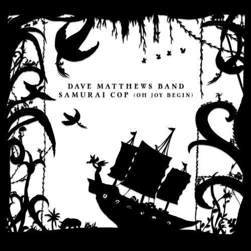Samurai Cop (Oh Joy Begin) by Dave Matthews Band