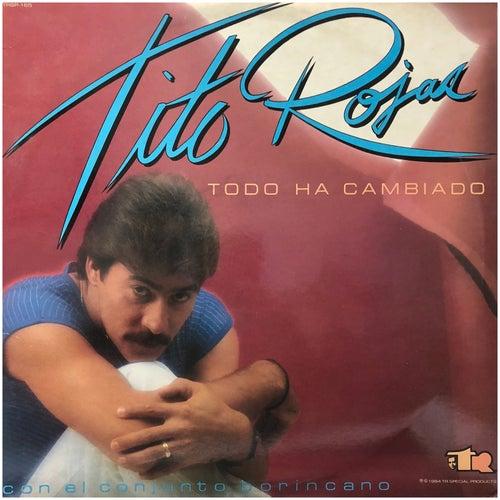 Todo Ha Cambiado de Tito Rojas