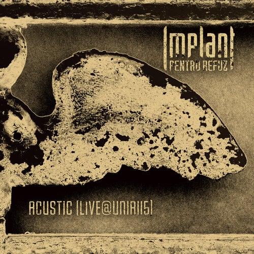 Acustic (Live@unirii5) by Implant Pentru Refuz