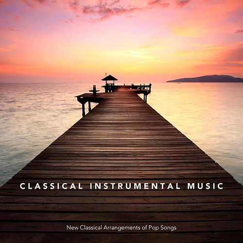 Classical Instrumental Music: New Classical Arrangements of Pop Songs de Various Artists