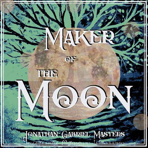 Maker of the Moon by Jonathan Gabriel Masters