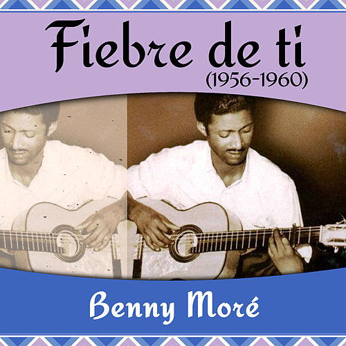 Fiebre de ti  (1956 - 1960) by Beny More