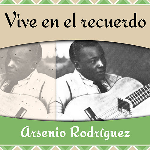 Vive en el recuerdo de Arsenio Rodriguez