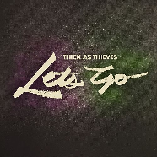 Let's Go by Thick as Thieves