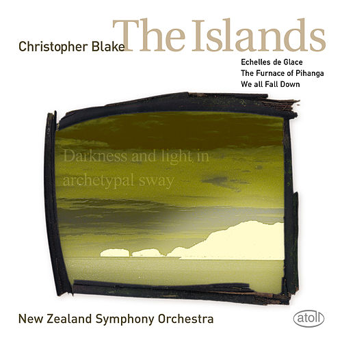 Christopher Blake: The Islands, We All Fall Down, Échelles de glace & The Furnace of Pihanga von New Zealand Symphony Orchestra