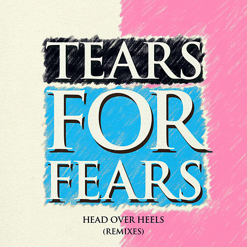 Head Over Heels (Remixes) by Tears for Fears