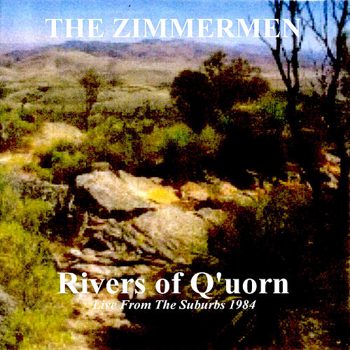 Rivers of Q'uorn (Live from the Suburbs 1984) de The Zimmermen